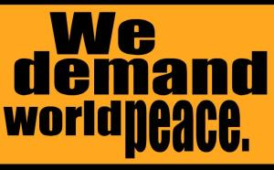 we demand world peace