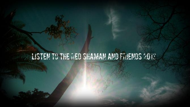 listentotheredshamanandfriends2013beforeitsnewstwitterfacebookshare4444.jpg